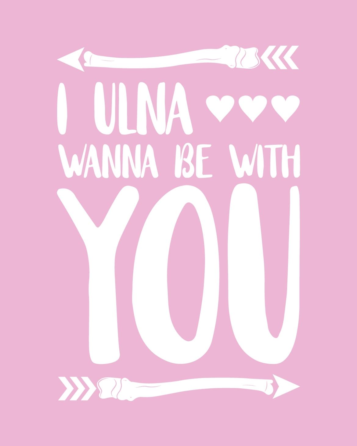 I Ulna Wanna Be With You.jpg